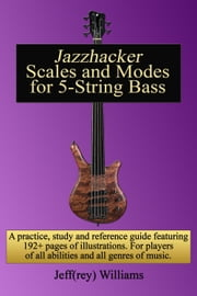 Jazzhacker Scales and Modes for 5-String Bass ebook by Jeffrey Williams