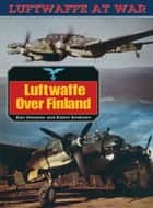Luftwaffe over Finland ebook by Kari Stennman,Kalevi Keskinen