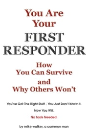 You are Your First Responder - How You Can Survive - Why Others Won't. This Is a Mind Game You Can Win ebook by Mike Walker