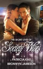 The Secret Lives Of Society Wives - Box Set, Books 3-4 ebook by Patricia Kay, Bronwyn Jameson