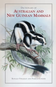 Dictionary of Australian and New Guinean Mammals ebook by Ronald Strahan,Pamela Conder
