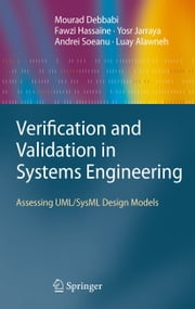 Verification and Validation in Systems Engineering - Assessing UML/SysML Design Models ebook by Mourad Debbabi,Fawzi Hassaïne,Yosr Jarraya,Andrei Soeanu,Luay Alawneh