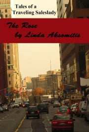 Tales of a Traveling Saleslady: The Rose ebook by Linda Aksomitis