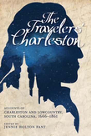The Travelers' Charleston - Accounts of Charleston and Lowcountry, South Carolina, 1666-1861 ebook by