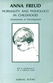 Normality and Pathology in Childhood - Assessments of Development ebook by Anna Freud
