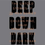 Deep Down Dark - The Untold Stories of 33 Men Buried in a Chilean Mine, and the Miracle That Set Them Free audiobook by Héctor Tobar