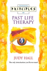 Past Life Therapy: The only introduction you'll ever need (Principles of) ebook by Judy Hall