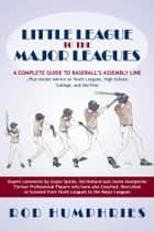 Little League to the Major Leagues - A Complete Guide to Baseball'S Assembly Line … Plus Insider Advice on Youth Leagues, High School, College, and the Pros ebook by Rod Humphries