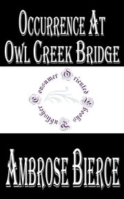 Occurrence At Owl Creek Bridge - A Dead Man's Dream ebook by Ambrose Bierce