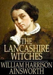 The Lancashire Witches (A Romance of Pendle Forest ) ebook by William Harrison Ainsworth