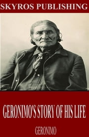 Geronimo's Story of His Life ebook by Geronimo,S.M. Barrett