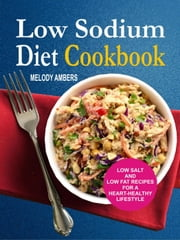 Low Sodium Diet Cookbook: Low Salt And Low Fat Recipes For A Heart-Healthy Lifestyle