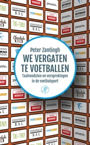 We vergaten te voetballen - taalvondsten en versprekingen in de voetbalsport ebook by Peter Zantingh