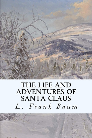 The Life And Adventures Of Santa Claus Ebook By L Frank Baum