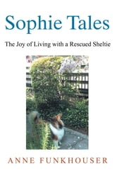 Sophie Tales - The Joy of Living with a Rescued Sheltie ebook by Anne Funkhouser