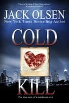 Cold Kill - The True Story of a Murderous Love ebook by Jack Olsen