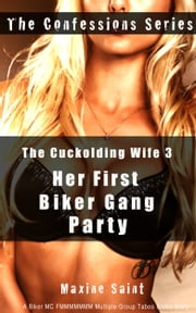 The Cuckolding Wife 3: Her First Biker Gang Party (A Biker MC FMMMMMMM Multiple Group Taboo Erotic Story ) ebook by Maxine Saint