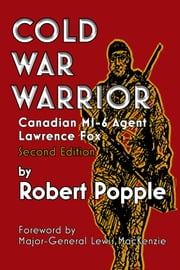 Cold War Warrior - Canadian MI-6 Agent Lawrence Fox ebook by Robert Popple