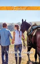To Kiss A Cowgirl 電子書籍 by Jeannie Watt