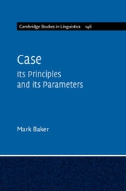 Case - Its Principles and its Parameters ebook by Mark Baker