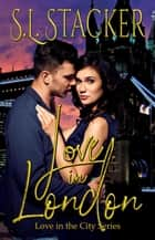 Love in London - Love in the City, #2 ebook by S.L. Stacker