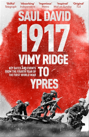 1917: Vimy Ridge to Ypres - Key Dates and Events from the Fourth Year of the First World War ebook by Saul David