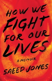 How We Fight for Our Lives - A Memoir ebook by Saeed Jones