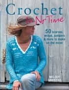 Crochet In No Time - 50 scarves, wraps, jumpers and more to make on the move ebook by Melody Griffiths