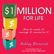 $1 Million for Life - How to Make It, Manage It, Maximise It ebook by Ashley Ormond