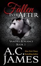 Fallen Ever After - Ever After Vampire Romance, #2 ebook by A.C. James