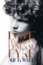 Love Becomes a Funeral Pyre ebook by Mick Wall
