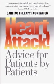 Heart Attack! - Advice for Patients by Patients ebook by Kathleen Berra,Gerald W. Friedland, M.D.,Christopher Gardner,Francis H. Koch,Donna           Louie               ,Nancy           Houston Miller              ,Robin           Wedell              ,Barton          Thurber