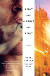 A Day and a Night and a Day - A Novel ebook by Glen Duncan
