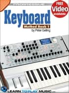 Keyboard Lessons - Teach Yourself How to Play Keyboard (Free Video Available) ebook by LearnToPlayMusic.com, Peter Gelling