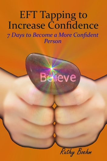 EFT Tapping to Increase Confidence: 7 Days to Become a More Confident Person ebook by Ruthy Boehm