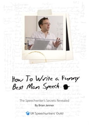 Before I Begin To Tarnish John's Good Name… How to Write A Funny Best Man Speech ebook by Brian Jenner