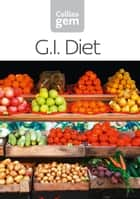 GI: How to succeed using the Glycemic Index diet (Collins Gem) ebook by Collins