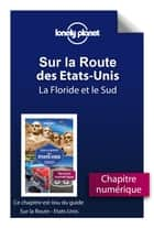 Sur la route - Etats-Unis - La Floride et le Sud ebook by LONELY PLANET FR