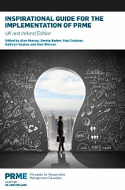 Inspirational Guide for the Implementation of PRME - UK & Ireland Edition ebook by Alan Murray,Denise Baden