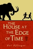 The House at the Edge of Time ebook by Pat Pflieger