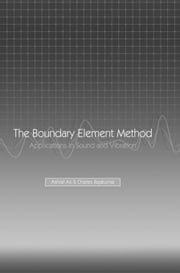 The Boundary Element Method: Applications in Sound and Vibration ebook by Ali, A.