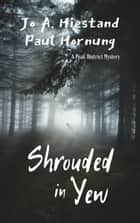 Shrouded In Yew - The Peak District Mysteries, #9 ebook by Jo A Hiestand