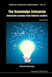 The Knowledge Enterprise - Innovation Lessons from Industry Leaders ebook by Edward Huizenga
