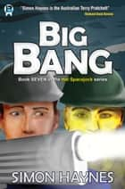Hal Spacejock 7: Big Bang - Book seven in the Hal Spacejock series ebook by Simon Haynes