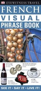 French Visual Phrase Book - See it • Say it • Live it ebook by DK