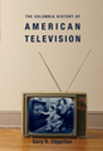 The Columbia History of American Television ebook by Gary Edgerton