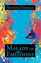 Malady of Emotions ebook by AustyneThomas