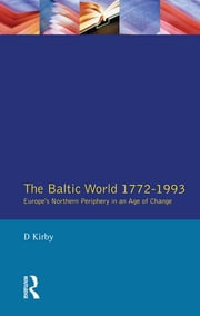 The Baltic World 1772-1993 - Europe's Northern Periphery in an Age of Change ebook by David Kirby