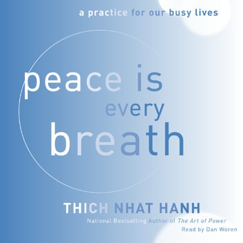Peace Is Every Breath - A Practice for Our Busy Lives audiobook by Thich Nhat Hanh