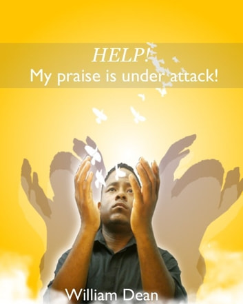 Help! My Praise is Under Attack ebook by William Dean